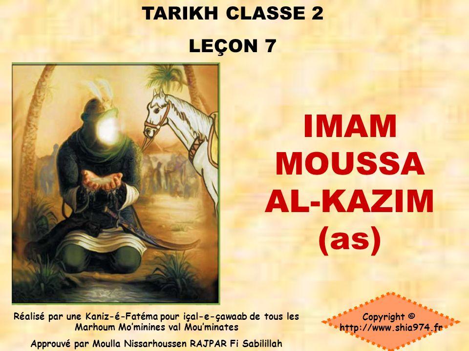 TARIKH CLASSE 2 LEÇON 7 Copyright © http://www.shia974.fr Réalisé par une Kaniz-é-Fatéma pour içal-e-çawaab de tous les Marhoum Mominines val Mouminates Approuvé par Moulla Nissarhoussen RAJPAR Fi Sabilillah IMAM MOUSSA AL-KAZIM (as)