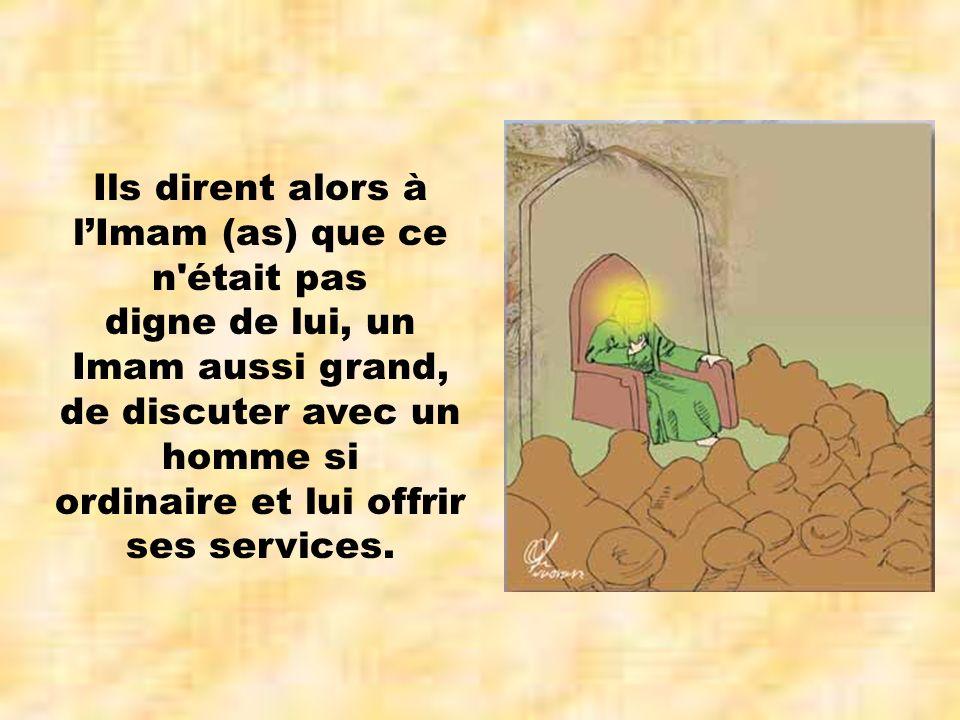 Imam Moussa al- Kàžim (as) leur répondit : « Vous oubliez que tous les hommes sont des serviteurs dAllah (swt) et quAllah (swt) les a tous créés égaux.