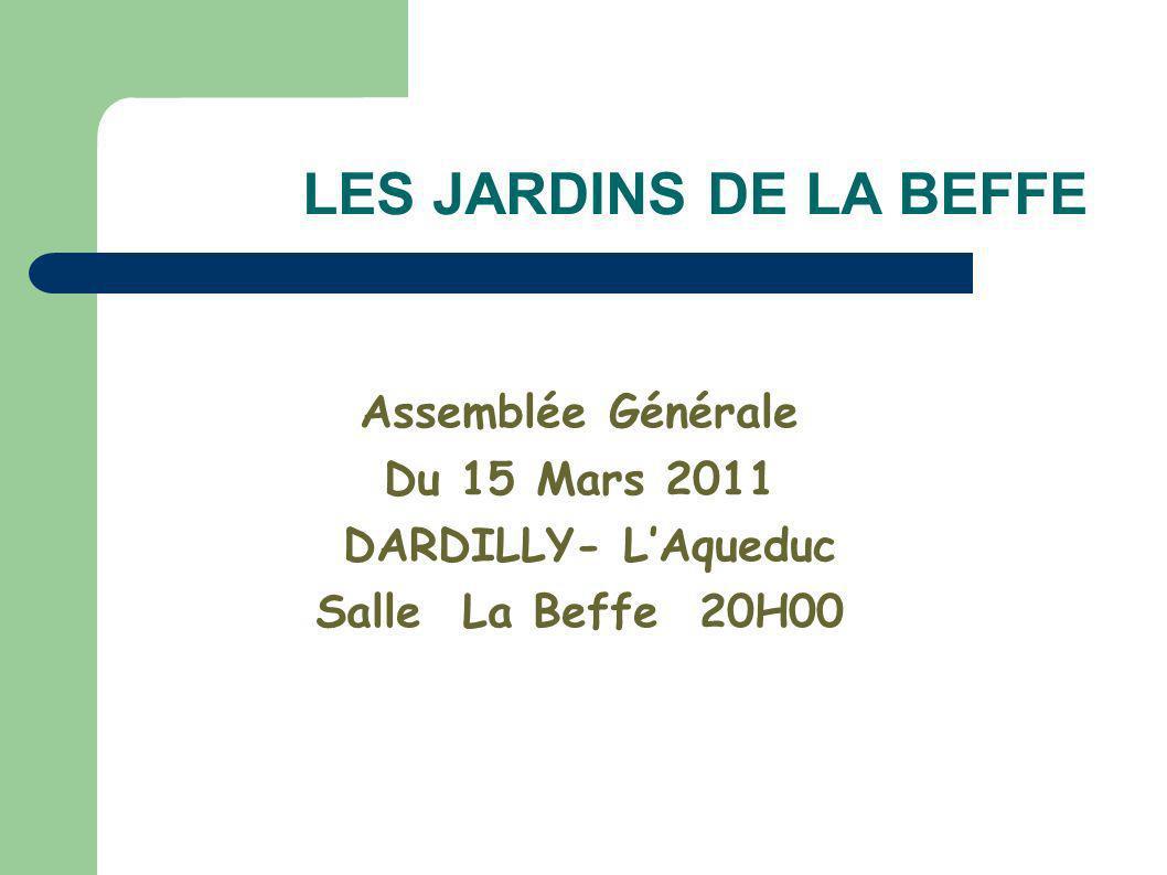 LES JARDINS DE LA BEFFE Assemblée Générale Du 15 Mars 2011 DARDILLY- LAqueduc Salle La Beffe 20H00