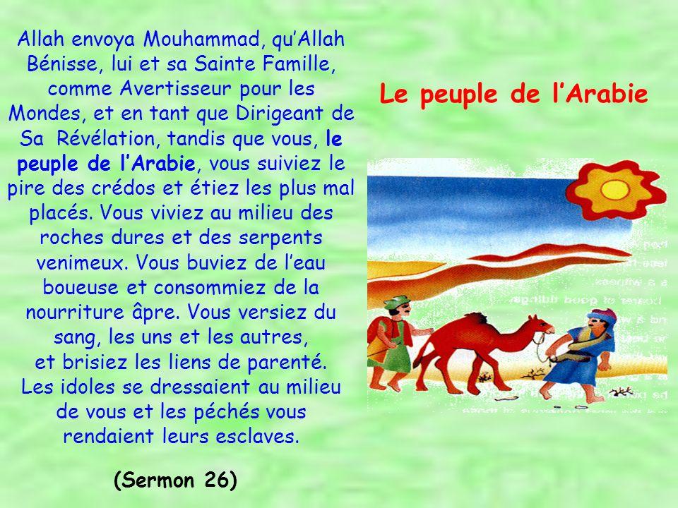 Puis, Allah envoya Mouhammad, que Dieu Bénisse lui et sa Sainte Famille, en tant que Témoin, un Porteur de Bonnes Nouvelles, et un Avertisseur.