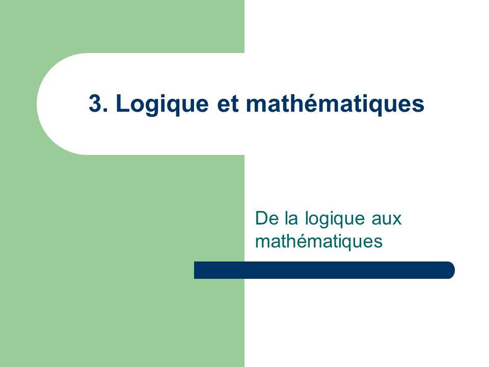 3. Logique et mathématiques De la logique aux mathématiques