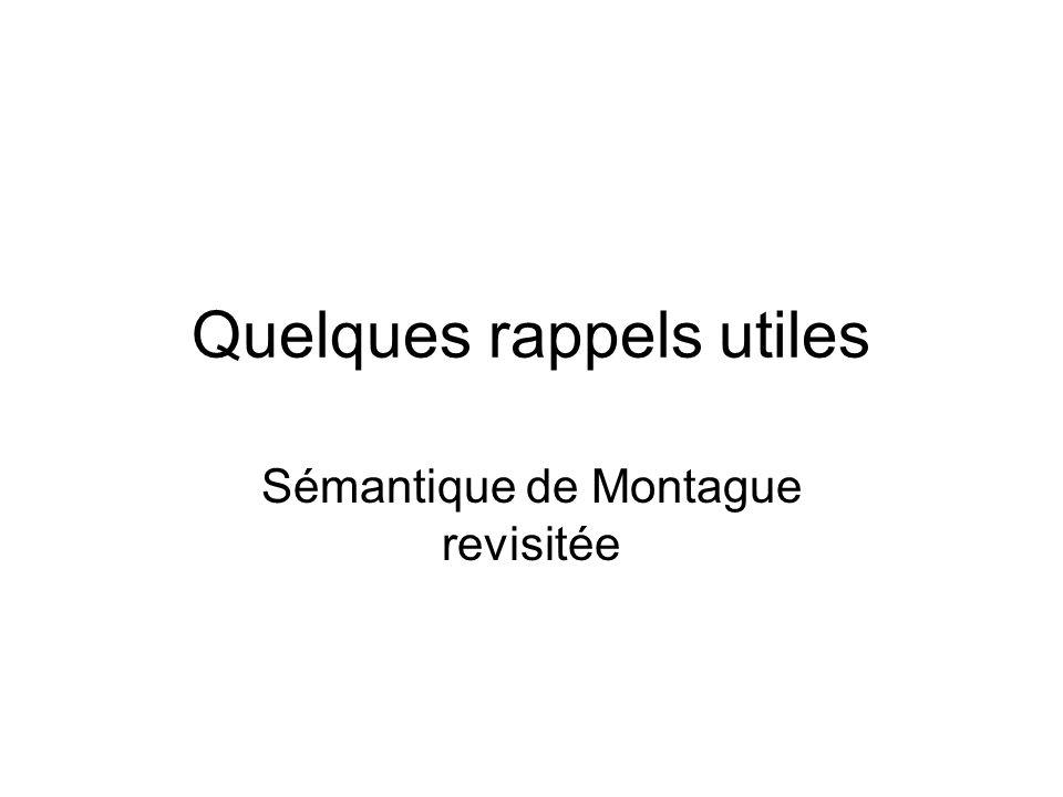 Quelques rappels utiles Sémantique de Montague revisitée