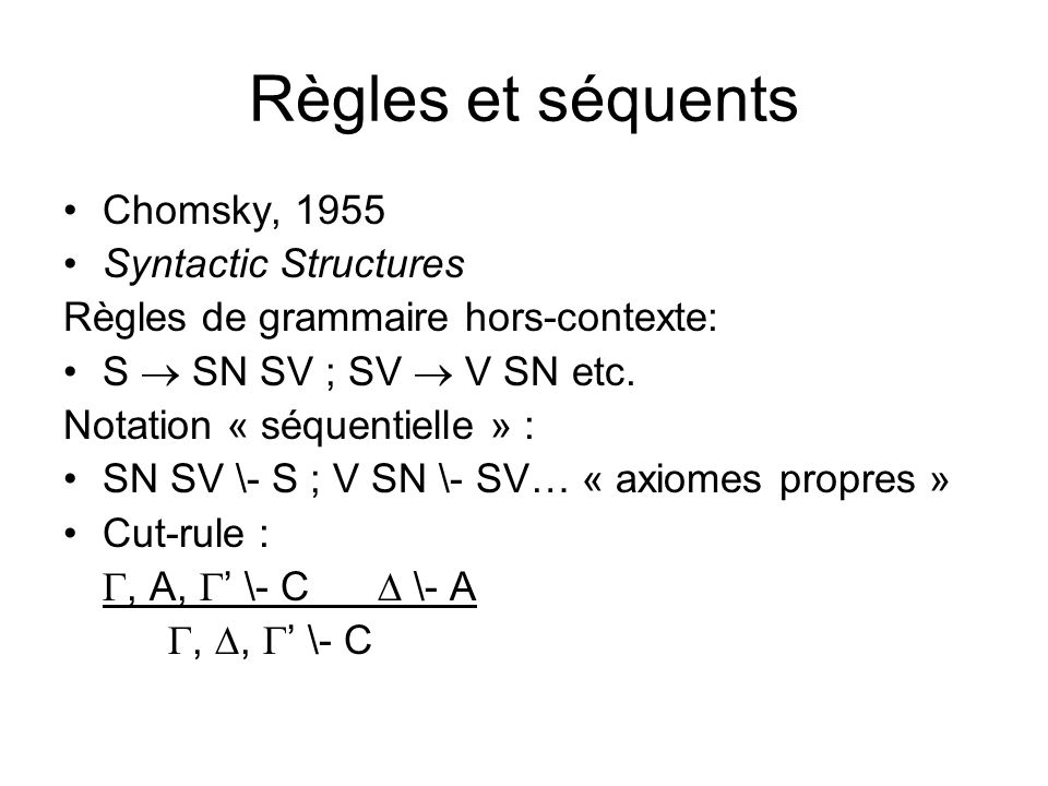 Règles et séquents Chomsky, 1955 Syntactic Structures Règles de grammaire hors-contexte: S SN SV ; SV V SN etc.