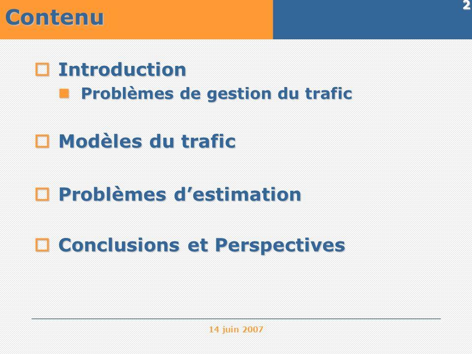 14 juin 2007 2 Contenu Introduction Introduction Problèmes de gestion du trafic Problèmes de gestion du trafic Modèles du trafic Modèles du trafic Pro