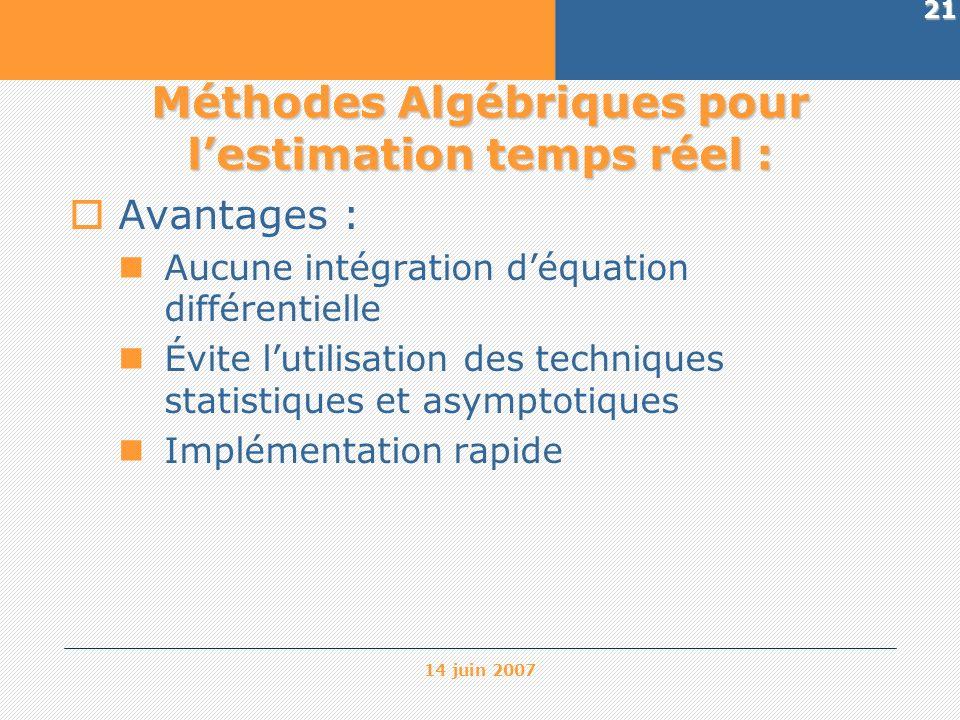 14 juin 2007 21 Méthodes Algébriques pour lestimation temps réel : Avantages : Aucune intégration déquation différentielle Évite lutilisation des tech