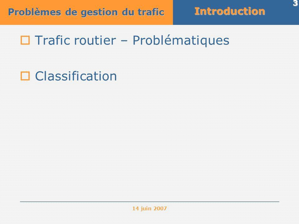 14 juin 2007 3Introduction Trafic routier – Problématiques Classification Problèmes de gestion du trafic
