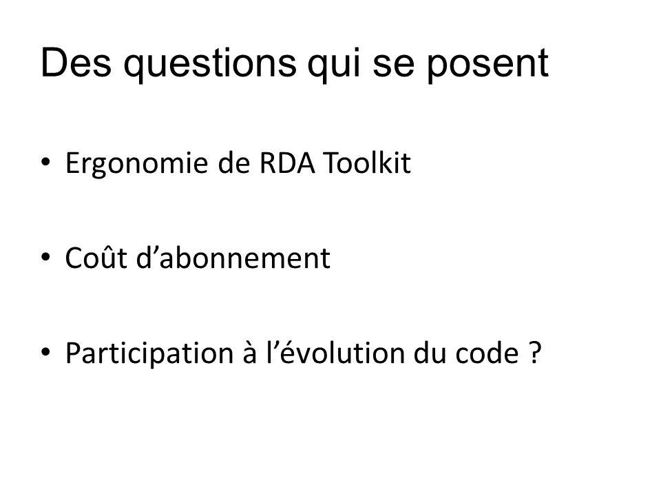 Des questions qui se posent Ergonomie de RDA Toolkit Coût dabonnement Participation à lévolution du code ?