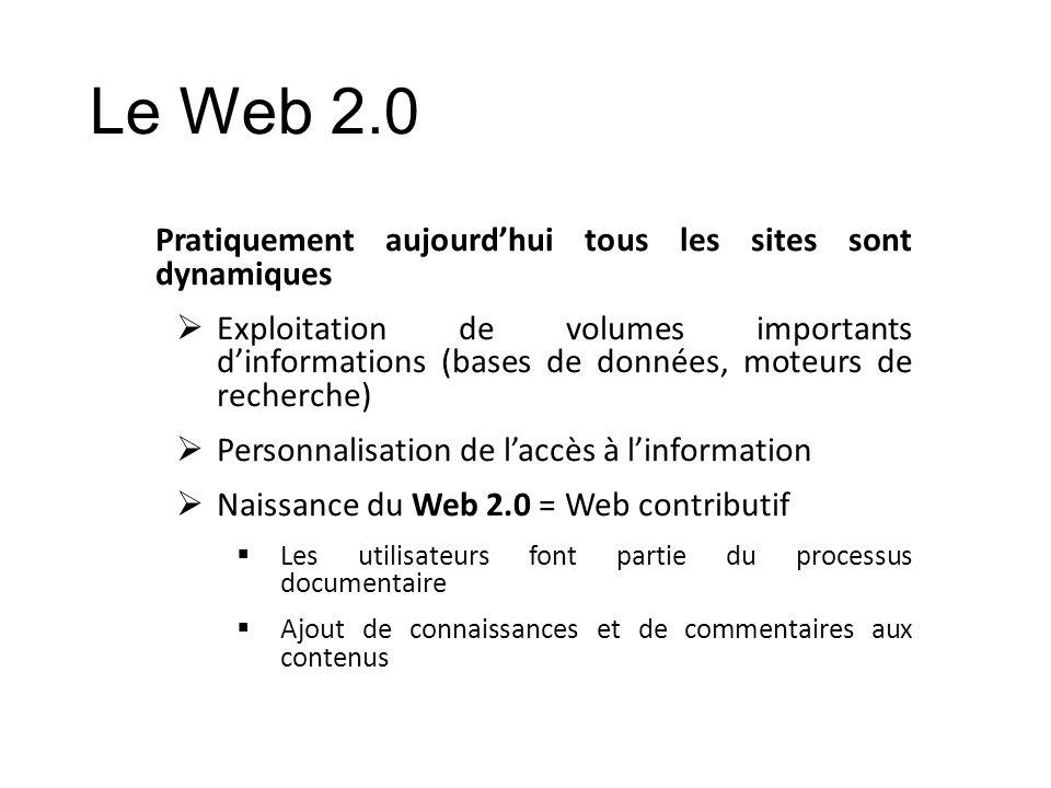 Le Web 2.0 Pratiquement aujourdhui tous les sites sont dynamiques Exploitation de volumes importants dinformations (bases de données, moteurs de reche