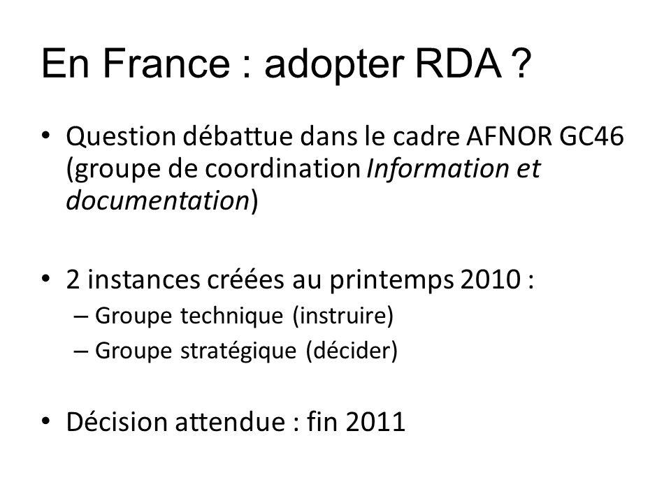 En France : adopter RDA ? Question débattue dans le cadre AFNOR GC46 (groupe de coordination Information et documentation) 2 instances créées au print