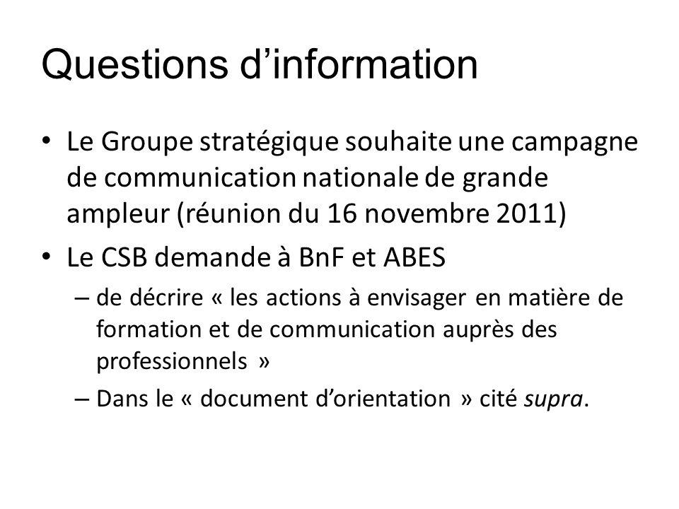 Questions dinformation Le Groupe stratégique souhaite une campagne de communication nationale de grande ampleur (réunion du 16 novembre 2011) Le CSB d