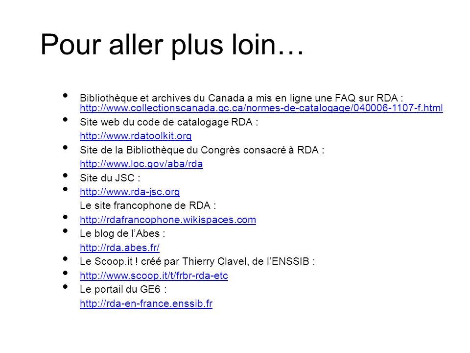 Pour aller plus loin… Bibliothèque et archives du Canada a mis en ligne une FAQ sur RDA : http://www.collectionscanada.gc.ca/normes-de-catalogage/0400