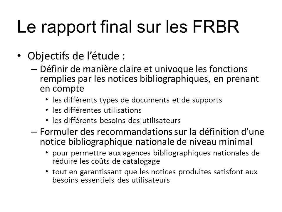 Le rapport final sur les FRBR Objectifs de létude : – Définir de manière claire et univoque les fonctions remplies par les notices bibliographiques, e