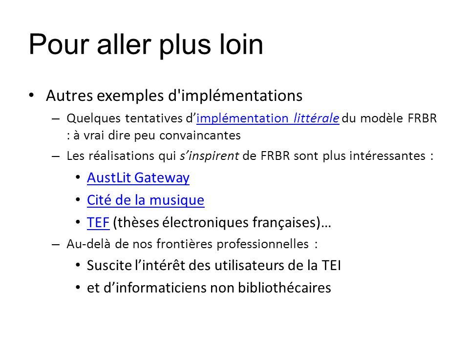 Pour aller plus loin Autres exemples d'implémentations – Quelques tentatives dimplémentation littérale du modèle FRBR : à vrai dire peu convaincantesi
