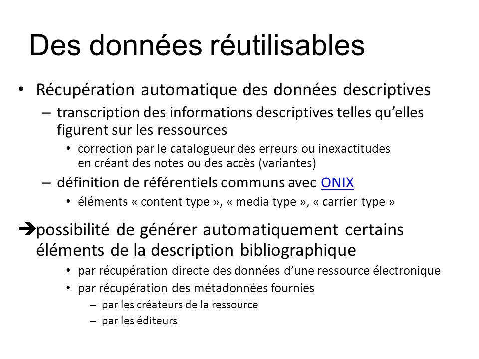 Des données réutilisables Récupération automatique des données descriptives – transcription des informations descriptives telles quelles figurent sur