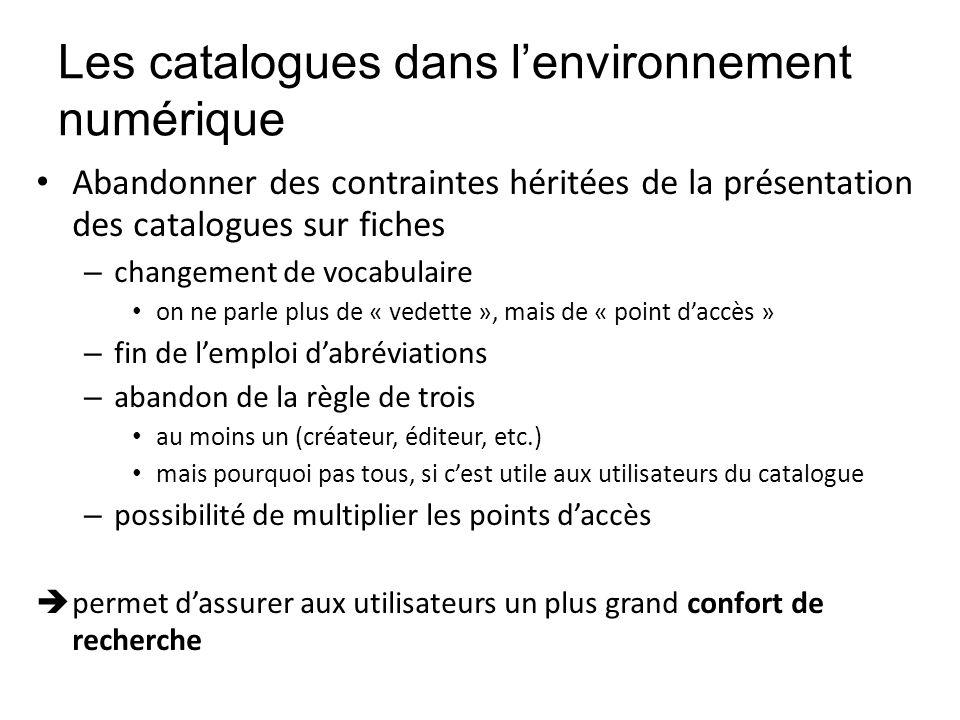 Les catalogues dans lenvironnement numérique Abandonner des contraintes héritées de la présentation des catalogues sur fiches – changement de vocabula