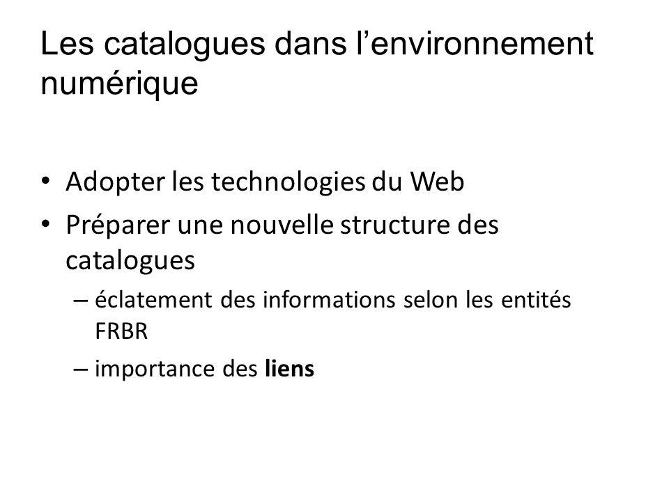 Les catalogues dans lenvironnement numérique Adopter les technologies du Web Préparer une nouvelle structure des catalogues – éclatement des informati