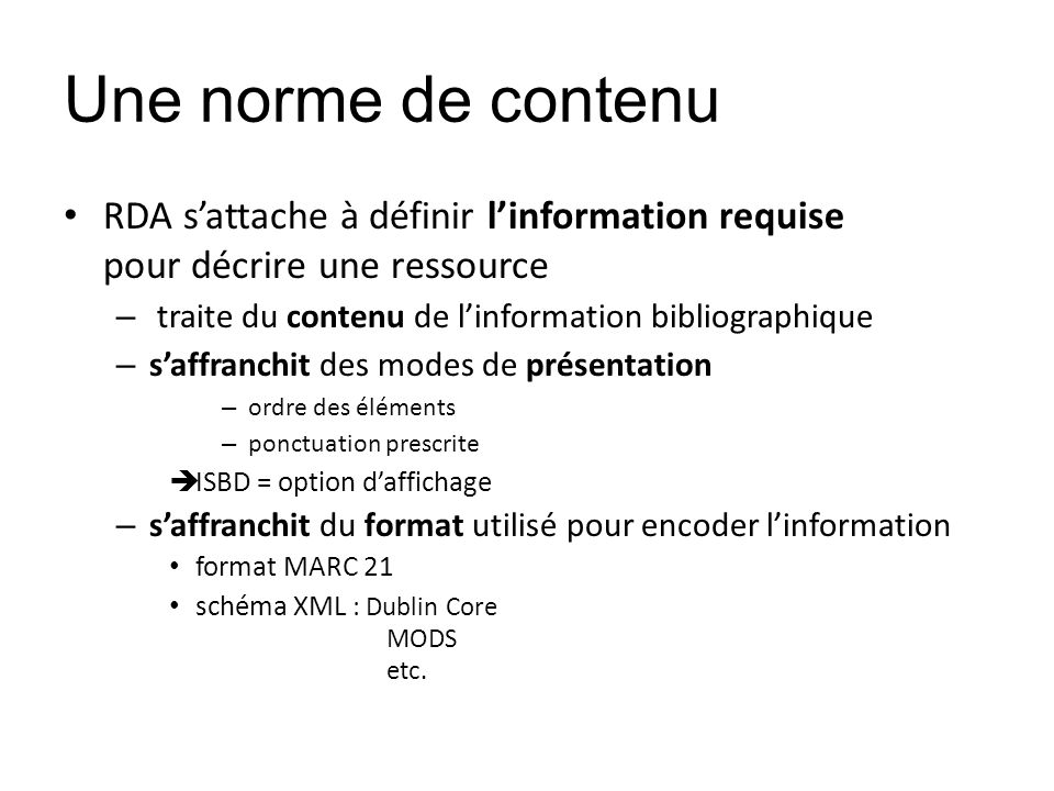 Une norme de contenu RDA sattache à définir linformation requise pour décrire une ressource – traite du contenu de linformation bibliographique – saff