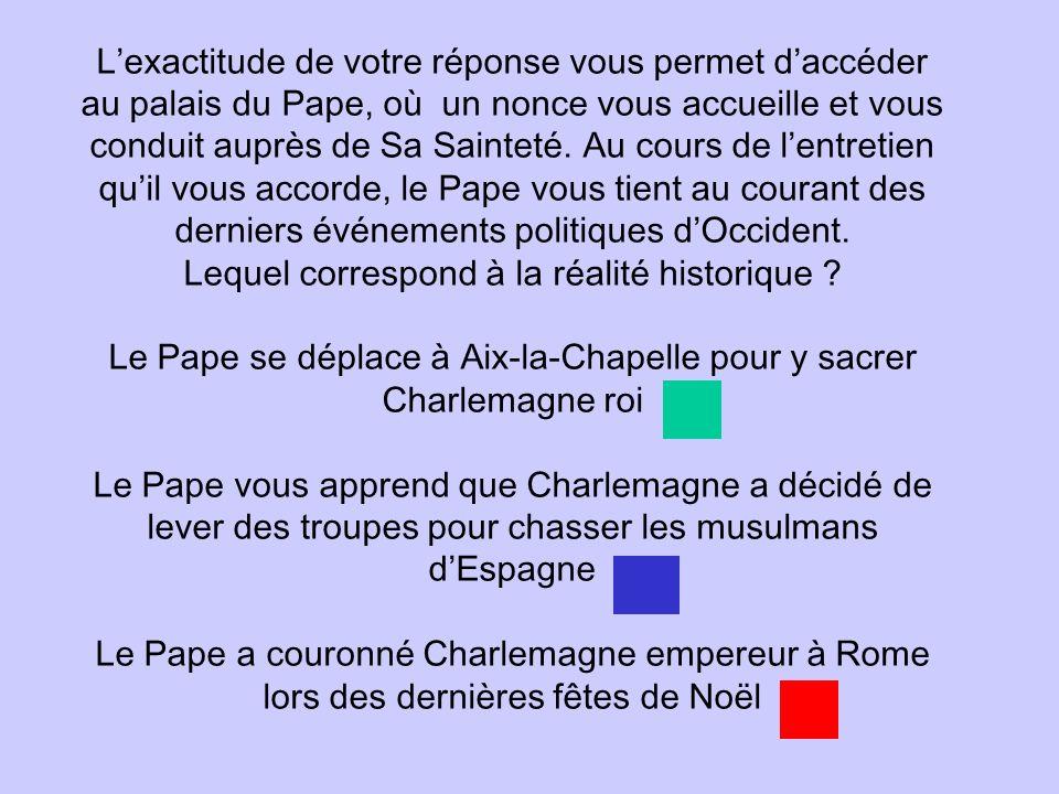 Lexactitude de votre réponse vous permet daccéder au palais du Pape, où un nonce vous accueille et vous conduit auprès de Sa Sainteté. Au cours de len