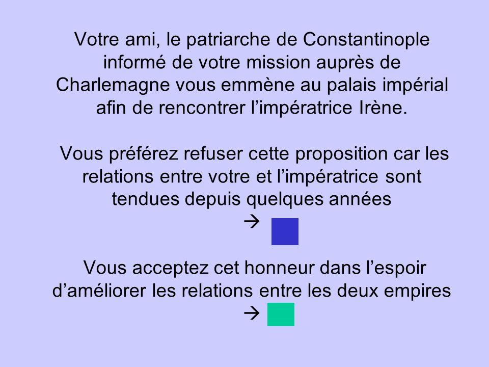 Votre ami, le patriarche de Constantinople informé de votre mission auprès de Charlemagne vous emmène au palais impérial afin de rencontrer limpératri