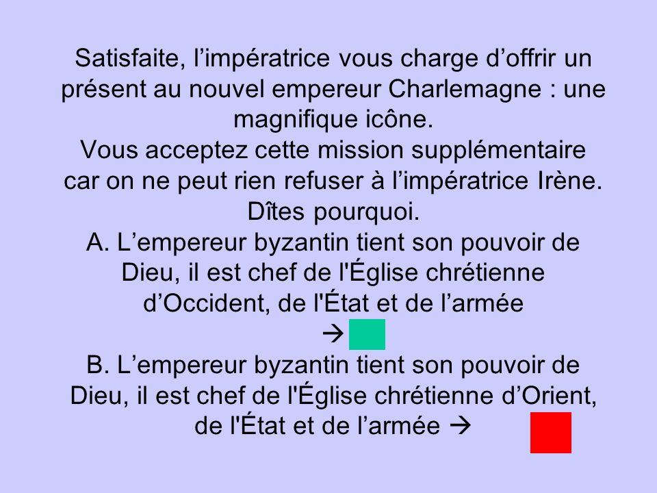 Satisfaite, limpératrice vous charge doffrir un présent au nouvel empereur Charlemagne : une magnifique icône. Vous acceptez cette mission supplémenta