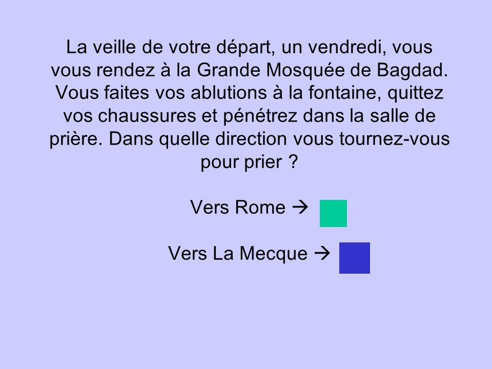 La veille de votre départ, un vendredi, vous vous rendez à la Grande Mosquée de Bagdad. Vous faites vos ablutions à la fontaine, quittez vos chaussure