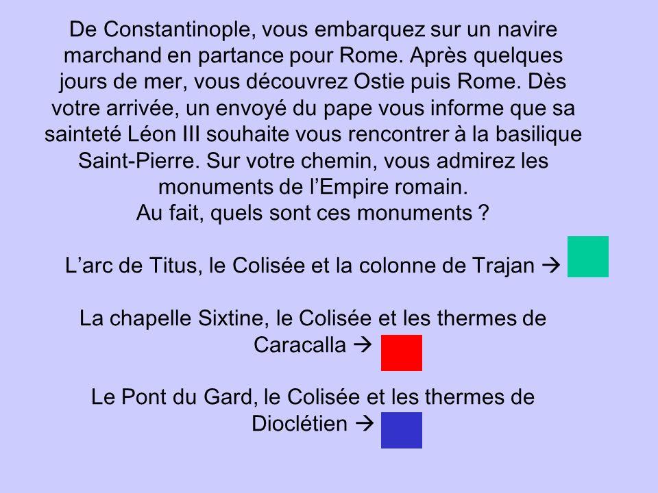 De Constantinople, vous embarquez sur un navire marchand en partance pour Rome. Après quelques jours de mer, vous découvrez Ostie puis Rome. Dès votre