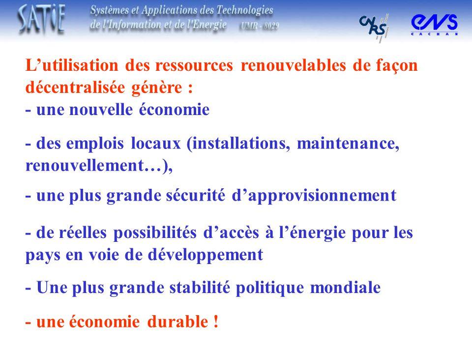 Lutilisation des ressources renouvelables de façon décentralisée génère : - une nouvelle économie - des emplois locaux (installations, maintenance, re