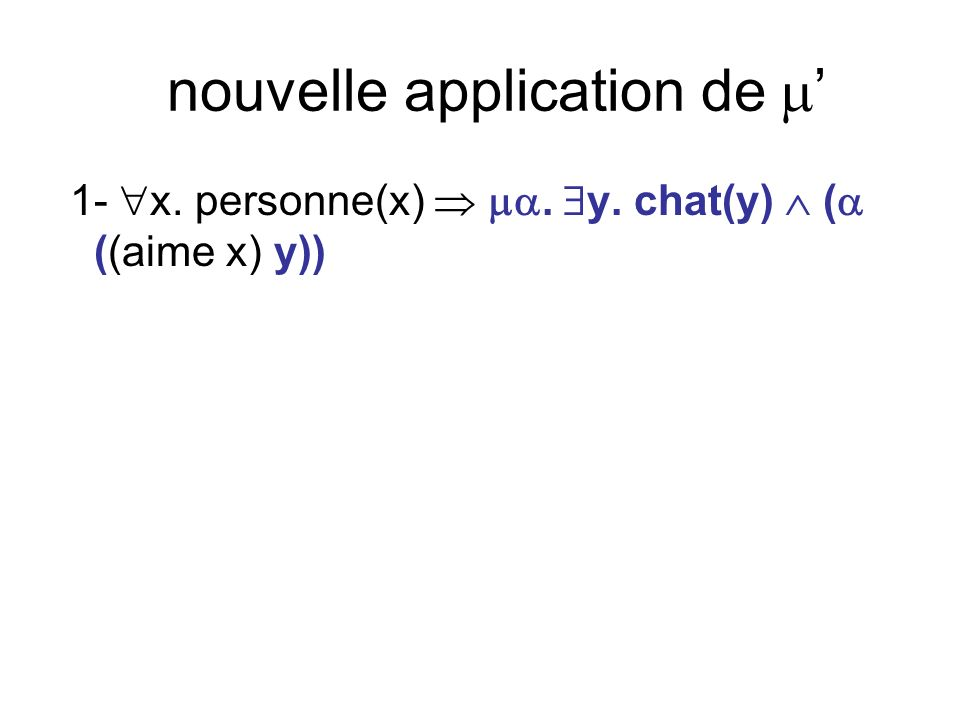 nouvelle application de 1- x. personne(x). y. chat(y) ( ((aime x) y))