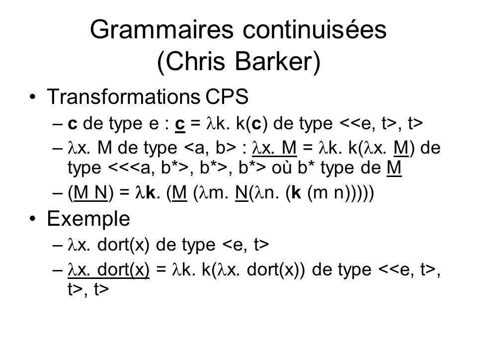 Grammaires continuisées (Chris Barker) Transformations CPS –c de type e : c = k.