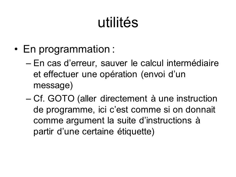 utilités En programmation : –En cas derreur, sauver le calcul intermédiaire et effectuer une opération (envoi dun message) –Cf.