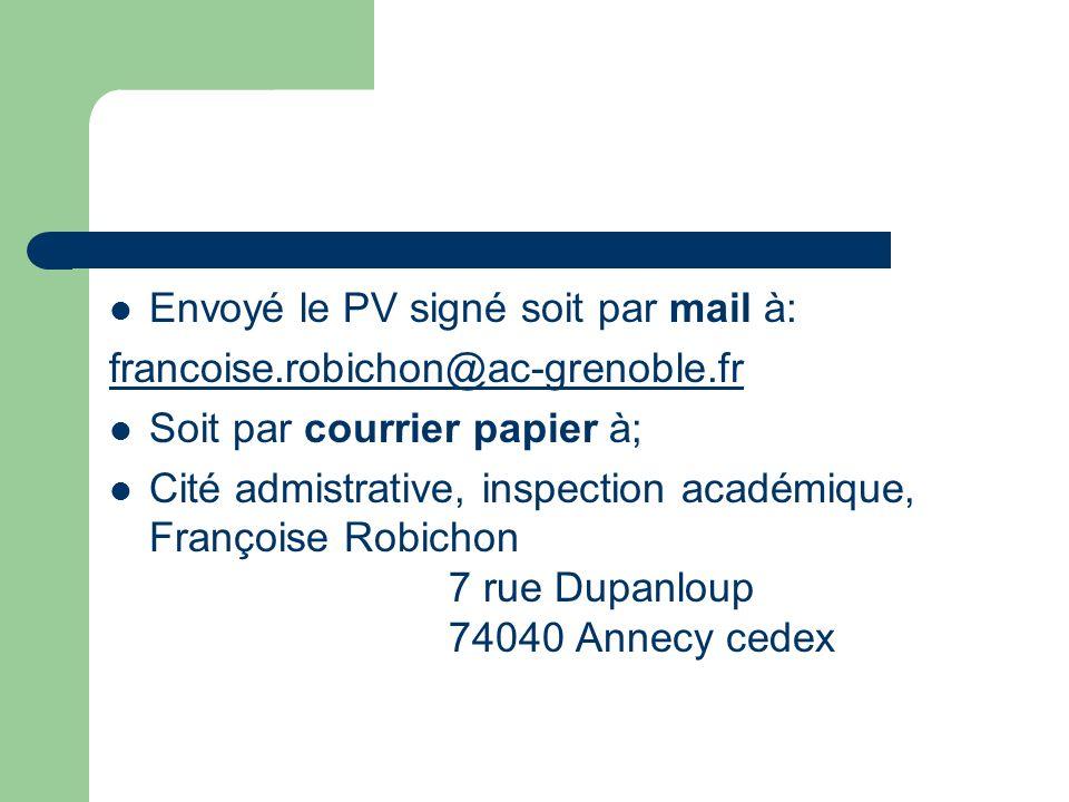 Envoyé le PV signé soit par mail à: francoise.robichon@ac-grenoble.fr Soit par courrier papier à; Cité admistrative, inspection académique, Françoise