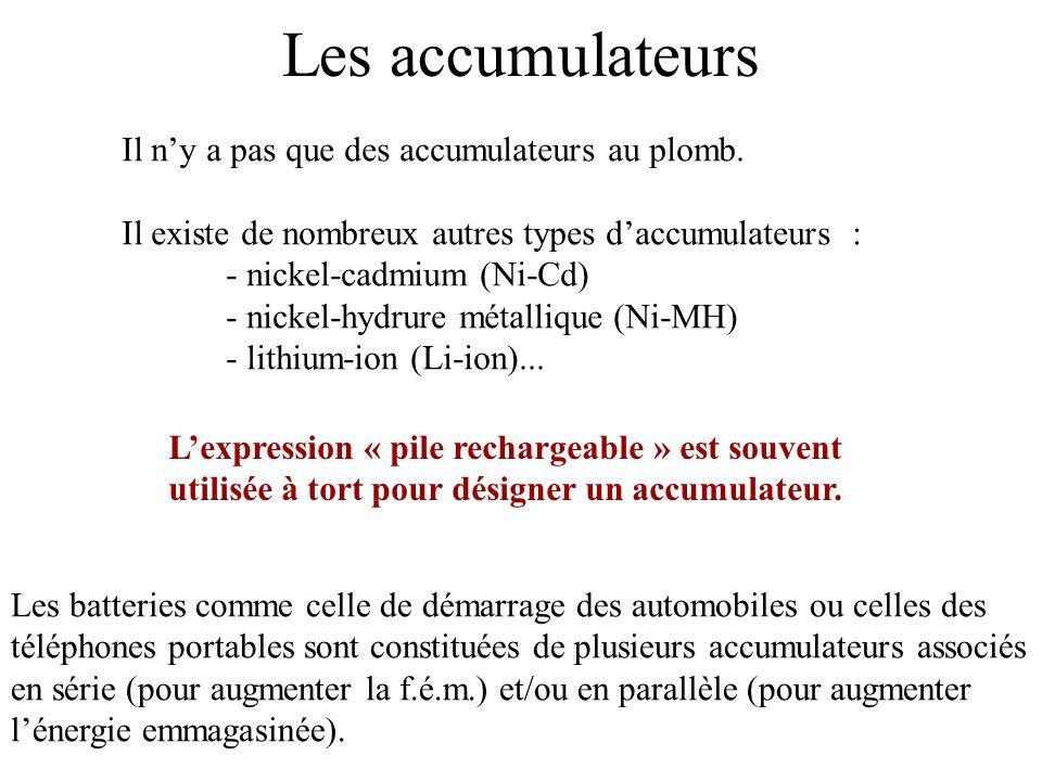 Les accumulateurs Il ny a pas que des accumulateurs au plomb. Il existe de nombreux autres types daccumulateurs : - nickel-cadmium (Ni-Cd) - nickel-hy