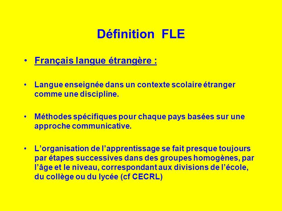 Définition FLE Français langue étrangère : Langue enseignée dans un contexte scolaire étranger comme une discipline. Méthodes spécifiques pour chaque