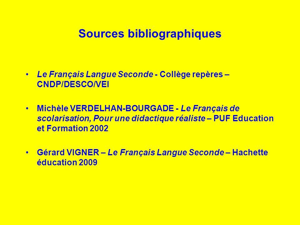 Sources bibliographiques Le Français Langue Seconde - Collège repères – CNDP/DESCO/VEI Michèle VERDELHAN-BOURGADE - Le Français de scolarisation, Pour