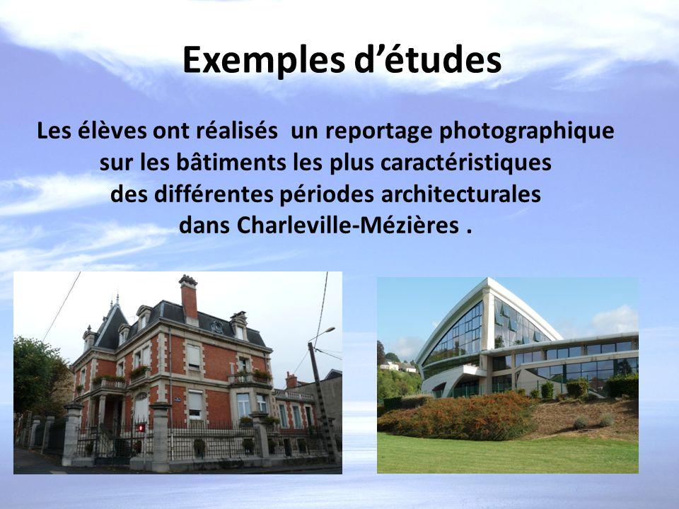 Exemples détudes Les élèves ont réalisés un reportage photographique sur les bâtiments les plus caractéristiques des différentes périodes architectura