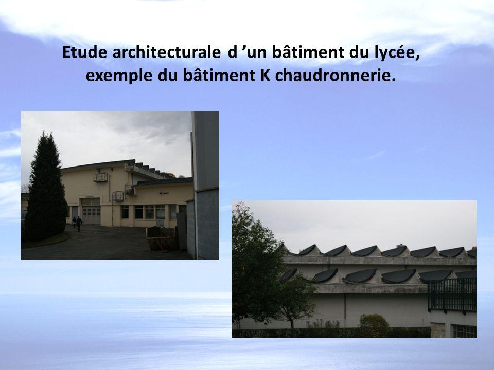 Etude architecturale d un bâtiment du lycée, exemple du bâtiment K chaudronnerie.