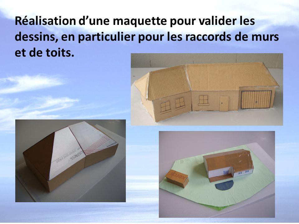 Réalisation dune maquette pour valider les dessins, en particulier pour les raccords de murs et de toits.