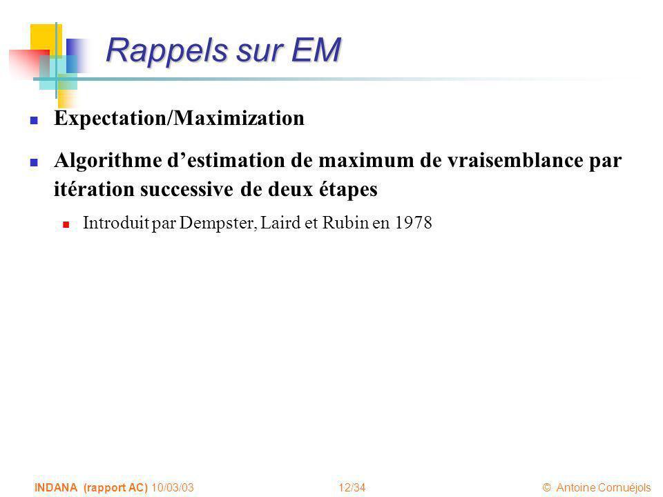 12/34 © Antoine Cornuéjols INDANA (rapport AC) 10/03/03 Rappels sur EM Expectation/Maximization Algorithme destimation de maximum de vraisemblance par