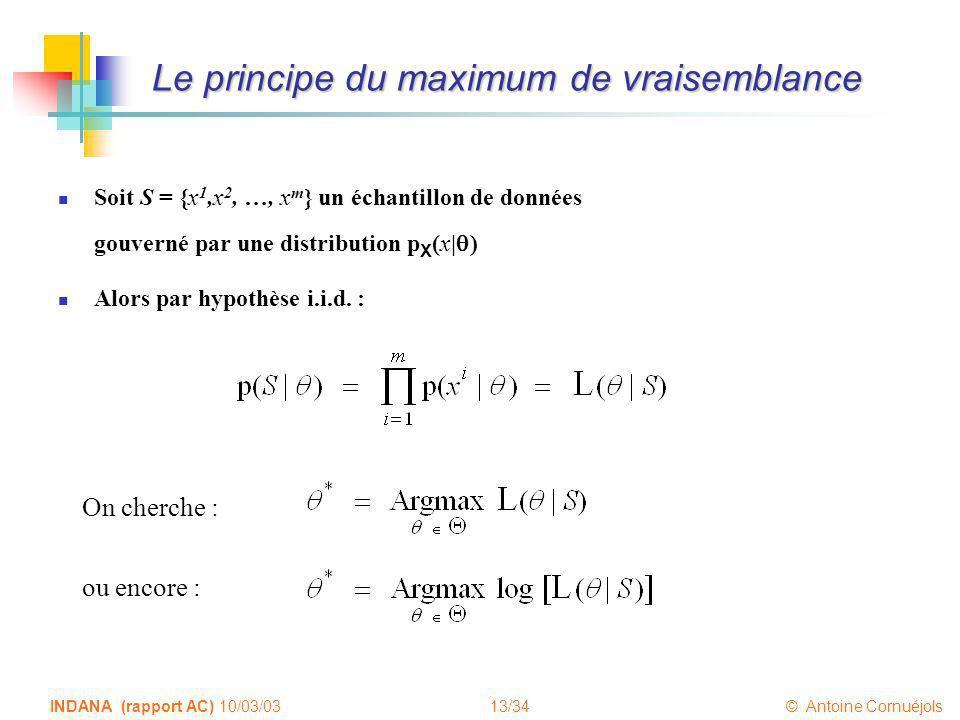 13/34 © Antoine Cornuéjols INDANA (rapport AC) 10/03/03 Le principe du maximum de vraisemblance Soit S = {x 1,x 2, …, x m } un échantillon de données