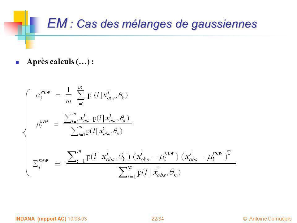 22/34 © Antoine Cornuéjols INDANA (rapport AC) 10/03/03 EM : Cas des mélanges de gaussiennes Après calculs (…) :