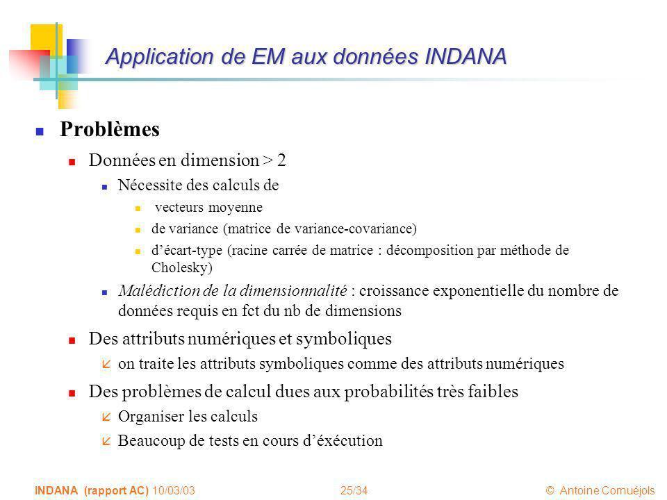 25/34 © Antoine Cornuéjols INDANA (rapport AC) 10/03/03 Application de EM aux données INDANA Problèmes Données en dimension > 2 Nécessite des calculs