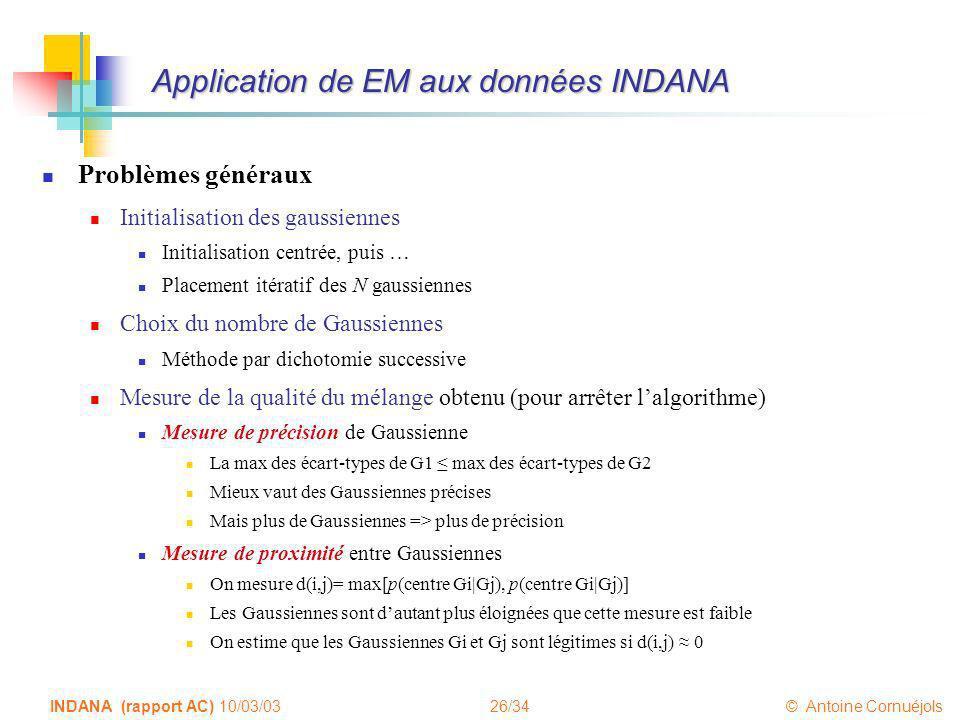 26/34 © Antoine Cornuéjols INDANA (rapport AC) 10/03/03 Application de EM aux données INDANA Problèmes généraux Initialisation des gaussiennes Initial