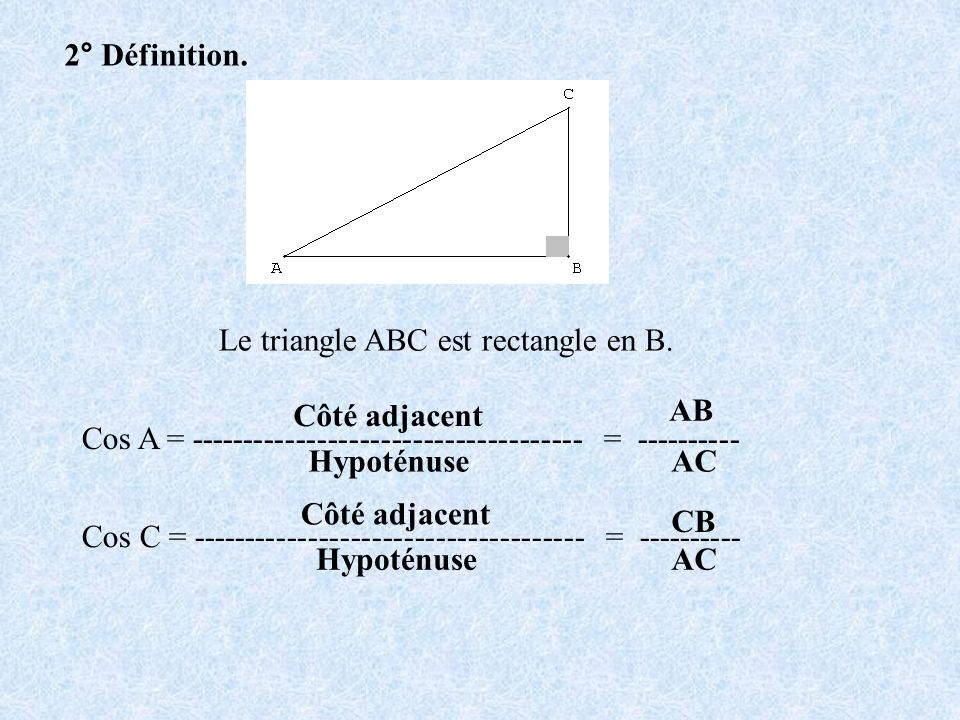2° Définition.Le triangle ABC est rectangle en B.
