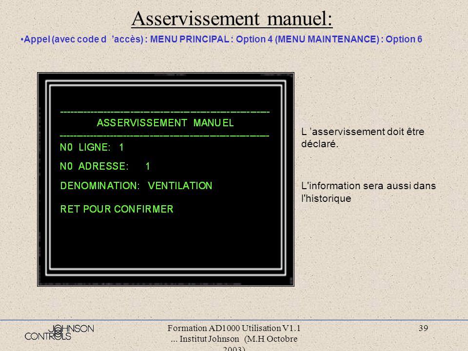 Formation AD1000 Utilisation V1.1... Institut Johnson (M.H Octobre 2003) 38 Mise a l heure: Appel (avec code d accès) : MENU PRINCIPAL : Option 4 (MEN