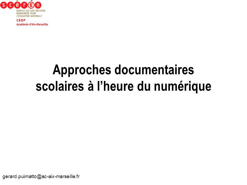 gerard.puimatto@ac-aix-marseille.fr Approches documentaires scolaires à lheure du numérique