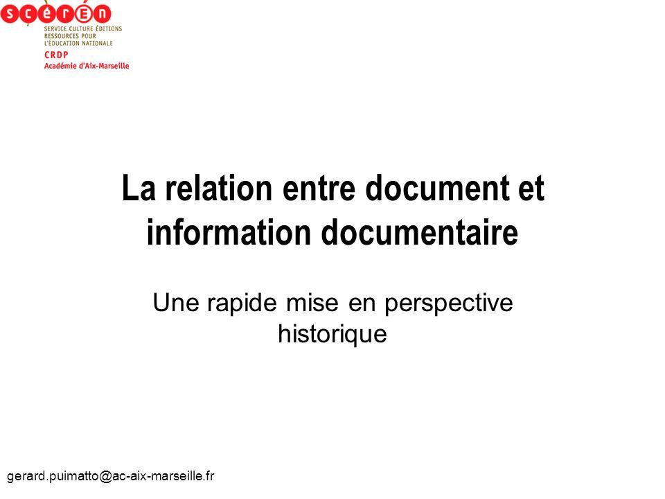 gerard.puimatto@ac-aix-marseille.fr La relation entre document et information documentaire Une rapide mise en perspective historique