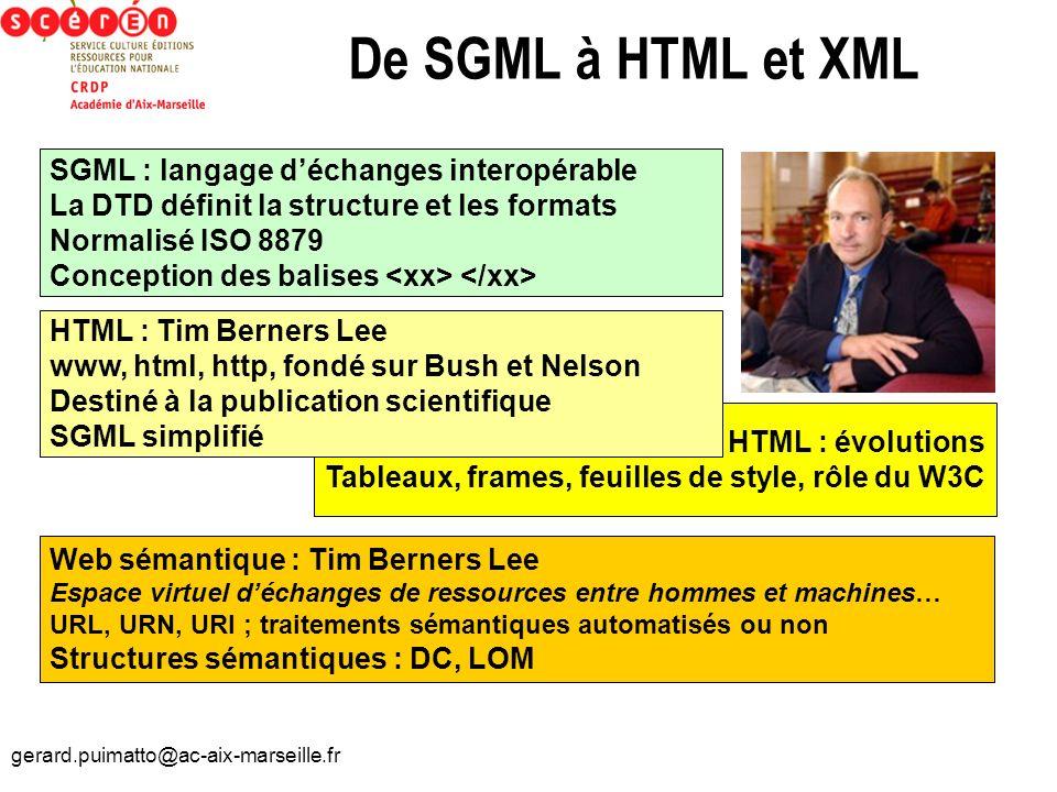 gerard.puimatto@ac-aix-marseille.fr HTML : évolutions Tableaux, frames, feuilles de style, rôle du W3C De SGML à HTML et XML SGML : langage déchanges