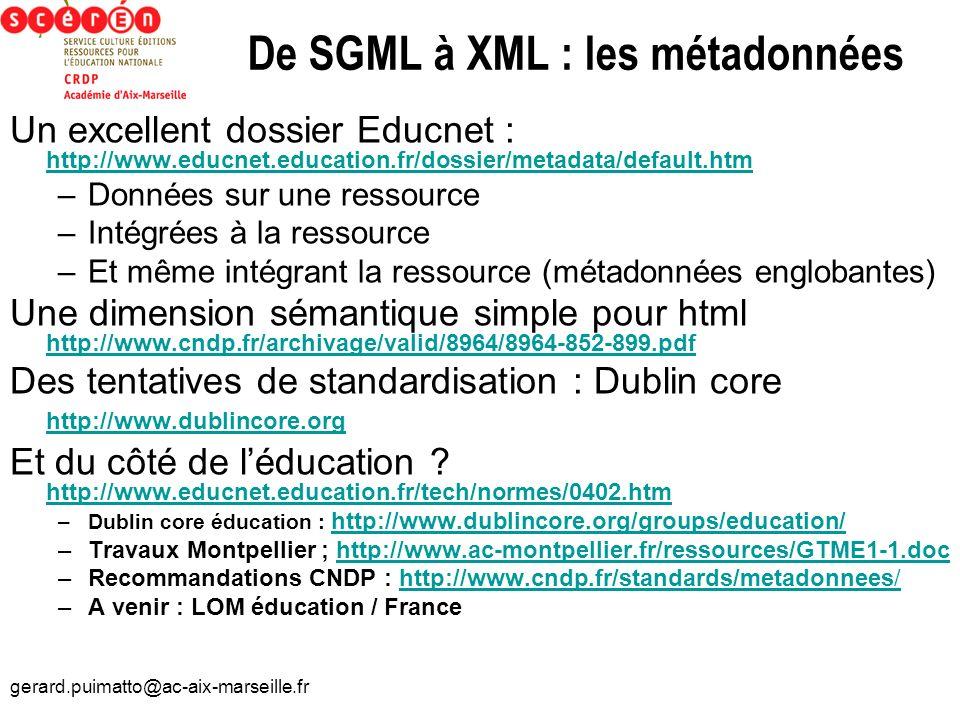 gerard.puimatto@ac-aix-marseille.fr De SGML à XML : les métadonnées Un excellent dossier Educnet : http://www.educnet.education.fr/dossier/metadata/de
