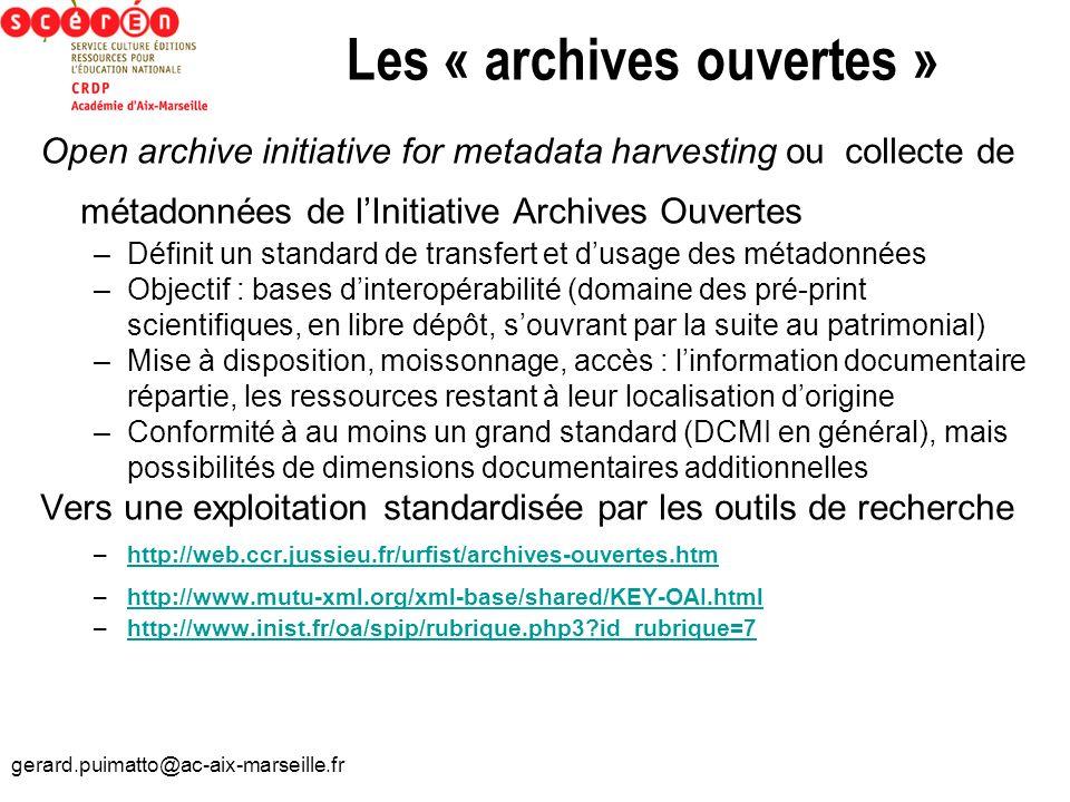 gerard.puimatto@ac-aix-marseille.fr Les « archives ouvertes » Open archive initiative for metadata harvesting ou collecte de métadonnées de lInitiativ