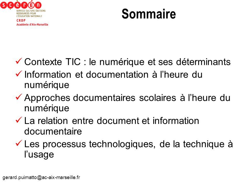 gerard.puimatto@ac-aix-marseille.fr Sommaire Contexte TIC : le numérique et ses déterminants Information et documentation à lheure du numérique Approc